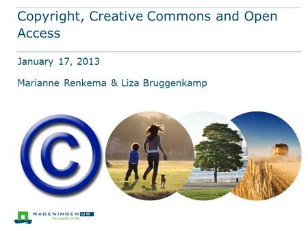 Copyright, Creative Commons and Open Access January 17, 2013 Marianne Renkema & Liza Bruggenkamp.