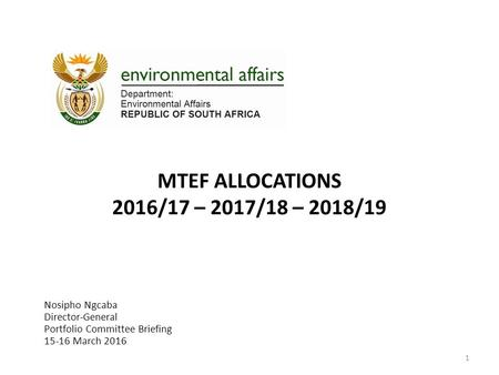 MTEF ALLOCATIONS 2016/17 – 2017/18 – 2018/19 Nosipho Ngcaba Director-General Portfolio Committee Briefing 15-16 March 2016 1.