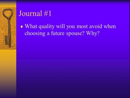 Journal #1  What quality will you most avoid when choosing a future spouse? Why?