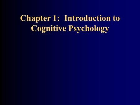 Chapter 1: Introduction to Cognitive Psychology