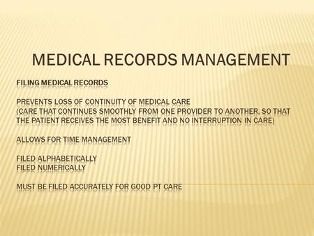 MEDICAL RECORDS MANAGEMENT.  Dr. owns the medical record  TRADITIONAL MEDICAL RECORD- Addresses all problems all at once.  PROBLEM ORIENTED RECORD-