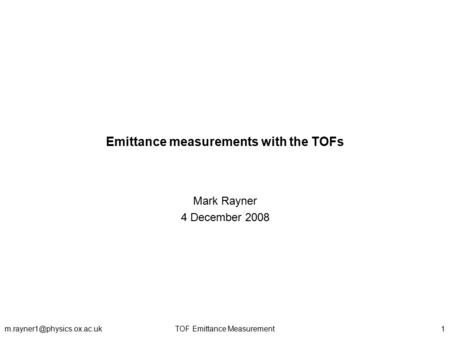 TOF Emittance Emittance measurements with the TOFs Mark Rayner 4 December 2008.