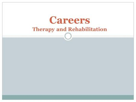 Careers Therapy and Rehabilitation STANDARD 2 Investigate and compare the range of skills, competencies, and professional traits required for careers.