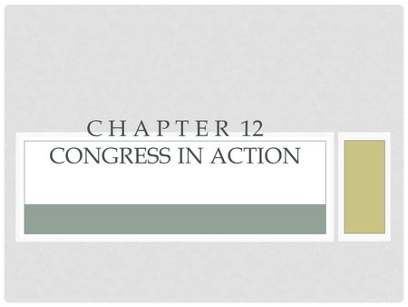 C H A P T E R 12 CONGRESS IN ACTION. SECTION 1Congress Organizes SECTION 2Committees in Congress SECTION 3Making Law: The House SECTION 4Making Law: The.