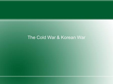 "The Cold War & Korean War. The Alliance of the ""Big Three"" Crumbled The hardline stances between the USSR & US led to over 4 decades of animosity The."