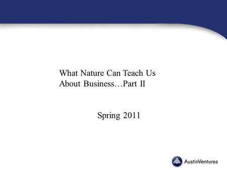 What Nature Can Teach Us About Business…Part II Spring 2011.