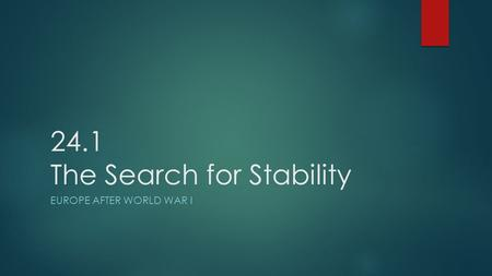 24.1 The Search for Stability EUROPE AFTER WORLD WAR I.