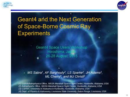11 Geant4 and the Next Generation of Space-Borne Cosmic Ray Experiments Geant4 Space Users Workshop Hiroshima, Japan 26-28 August, 2015 MS Sabra 1, AF.
