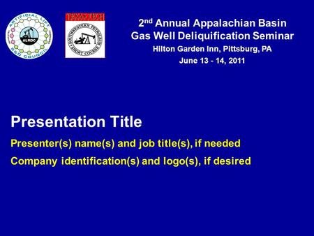 2 nd Annual Appalachian Basin Gas Well Deliquification Seminar Hilton Garden Inn, Pittsburg, PA June 13 - 14, 2011 Presentation Title Presenter(s) name(s)