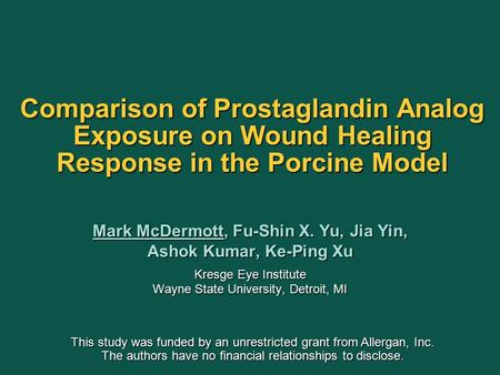 Comparison of Prostaglandin Analog Exposure on Wound Healing Response in the Porcine Model Mark McDermott, Fu-Shin X. Yu, Jia Yin, Ashok Kumar, Ke-Ping.