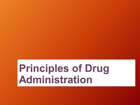 Principles of Drug Administration. Nurse Responsibilities Know classifications, actions and side effects of drug Know patient details and why drug was.
