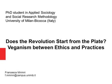 PhD student in Applied Sociology and Social Research Methodology University of Milan-Bicocca (Italy) Does the Revolution Start from the Plate? Veganism.