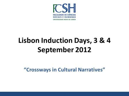 "Lisbon Induction Days, 3 & 4 September 2012 ""Crossways in Cultural Narratives"""