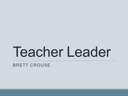 Teacher Leader BRETT CROUSE. Introduction About Me ◦Bachelor of Science in Kinesiology, emphasis in Exercise Science ◦Minor in Sociology ◦CSUSM Men's.
