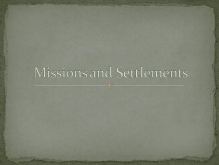 Click the Speaker button to replay the audio.  members of a Catholic religious order  entered Texas to establish religious settlements called missions.