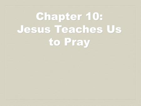 Chapter 10: Jesus Teaches Us to Pray. Prayer: The precepts of the Lord are right, rejoicing the heart. PSALM 19 Lord, daily I fail seven or more times.