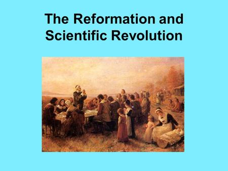 The Reformation and Scientific Revolution. Humanism -Focus on classical Greek and Roman culture -Focused on worldly subjects rather than religious subjects.