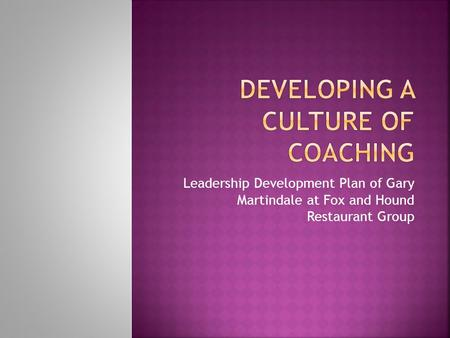 Leadership Development Plan of Gary Martindale at Fox and Hound Restaurant Group.