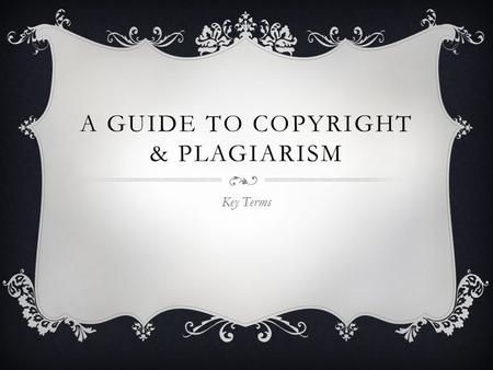 A GUIDE TO COPYRIGHT & PLAGIARISM Key Terms. ATTRIBUTION Identifying the source of a work. For example, a Creative Commons BY or attribution license.