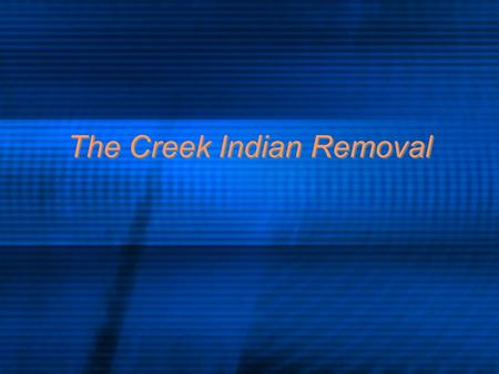 The Creek Indian Removal. Rising Conflict: The Oconee War Late 1700s - white pioneer settlers push into Creek lands along the Oconee River Alexander McGillvray.