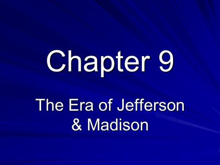 Chapter 9 The Era of Jefferson & Madison. appointed during the final hours of John Adams's administration.