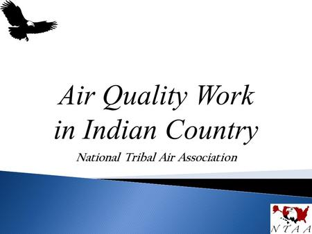 Air Quality Work in Indian Country National Tribal Air Association.