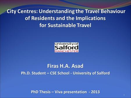 City Centres: Understanding the Travel Behaviour of Residents and the Implications for Sustainable Travel Firas H.A. Asad Ph.D. Student – CSE School -