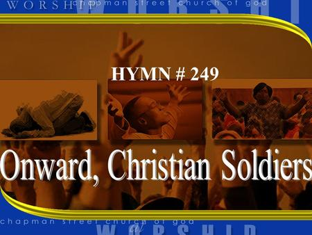 HYMN # 249. 1 ONWARD CHRISTIAN SOLDIERS MARCHING AS TO WAR WITH THE CROSS OF JESUS GOING ON BEFORE!