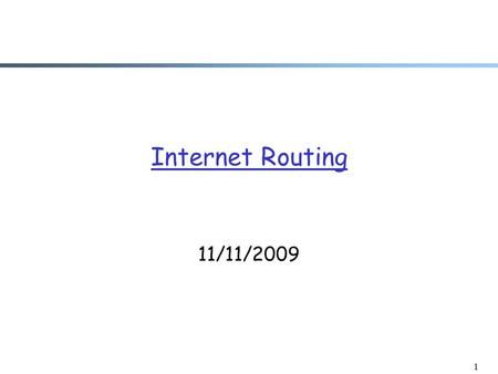 1 Internet Routing 11/11/2009. Admin. r Assignment 3 2.