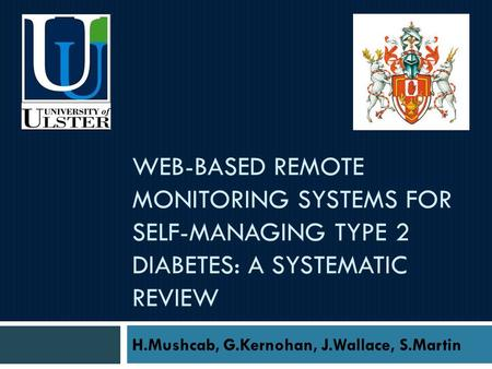 WEB-BASED REMOTE MONITORING SYSTEMS FOR SELF-MANAGING TYPE 2 DIABETES: A SYSTEMATIC REVIEW H.Mushcab, G.Kernohan, J.Wallace, S.Martin.