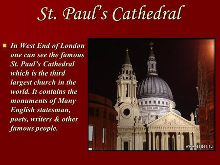 St. Paul's Cathedral In West End of London one can see the famous St. Paul's Cathedral which is the third largest church in the world. It contains the.