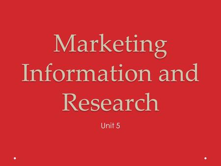 Marketing Information and Research Unit 5. Starting with Information You must have information about your market before can start the marketing planning.
