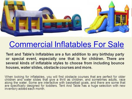 Commercial Inflatables For Sale When looking for inflatables, you will find obstacle courses that are perfect for older children and water slides that.
