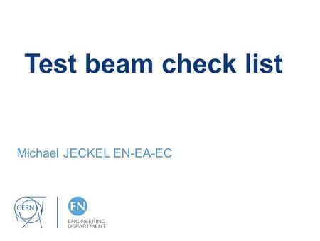 Test beam check list Michael JECKEL EN-EA-EC. Content: Safety & Radiation Protection Arrival Access Installation Departure 16.03.2016Michael JECKEL EN-EA-EC.