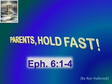 [By Ron Halbrook]. 2 3 1 Children, obey your parents in the Lord: for this is right. 2 Honour thy father and mother; (which is the first commandment.