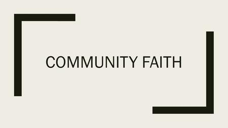 "COMMUNITY FAITH. Faith ■Do you understand what ""faith"" means in the Bible?"