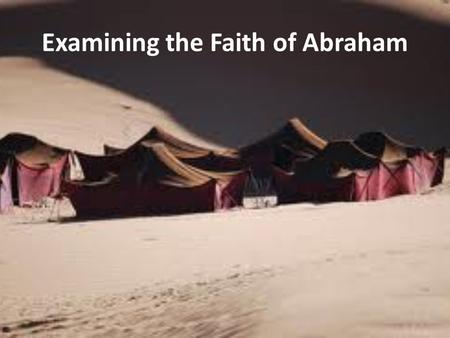 "Examining the Faith of Abraham. Galatians 3:15-18 (NKJV) ""Brethren, I speak in the manner of men: Though it is only a man's covenant, yet if it is confirmed,"