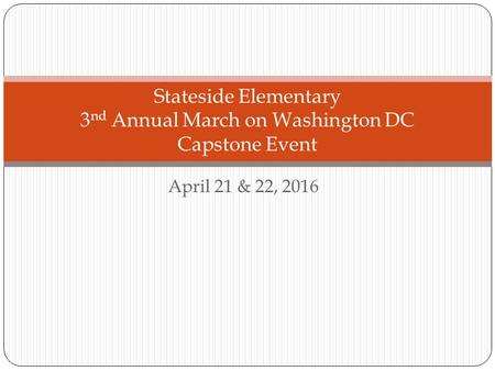 April 21 & 22, 2016 Stateside Elementary 3 nd Annual March on Washington DC Capstone Event.