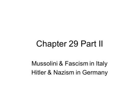 Chapter 29 Part II Mussolini & Fascism in Italy Hitler & Nazism in Germany.