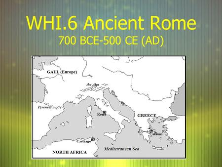 WHI.6 Ancient Rome 700 BCE-500 CE (AD). Rome's Location F The city of Rome was <strong>centrally</strong> located in the Mediterranean Basin on the Italian peninsula and.
