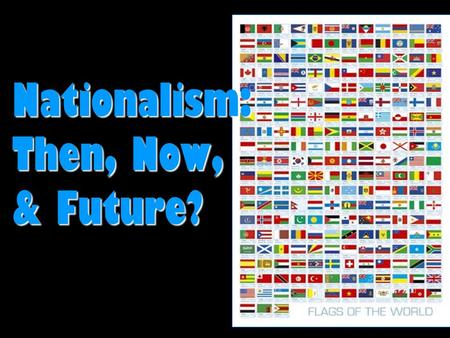 Nationalism: Then, Now, & Future? Unification - THEN Germany.