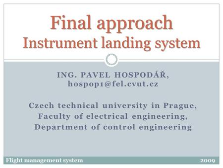 ING. PAVEL HOSPODÁŘ, Czech technical university in Prague, Faculty of electrical engineering, Department of control engineering Final.