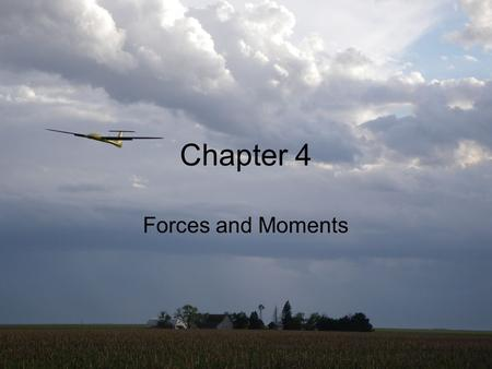 "Beard & McLain, ""Small Unmanned Aircraft,"" Princeton University Press, 2012, Chapter 4: Slide 1 Chapter 4 Forces and Moments."