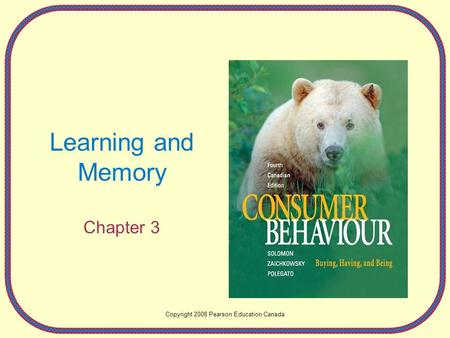 Learning and Memory Chapter 3 Copyright 2008 Pearson Education Canada.