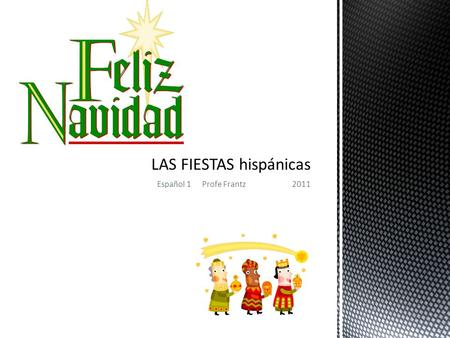 Español 1Profe Frantz2011. Topic: How Spanish- speaking countries of the world celebrate the winter Holidays.  Due Friday, December 9, 2011.  *Title.