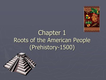 Chapter 1 Roots of the American People (Prehistory-1500)