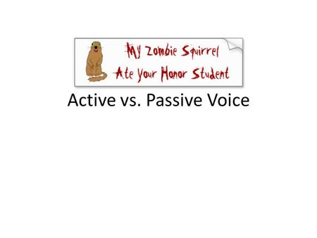 Active vs. Passive Voice. Active versus Passive Voice Many people are confused by whether they are using the active or passive voice when writing, and.