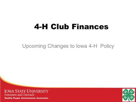 4-H Club Finances Upcoming Changes to Iowa 4-H Policy.