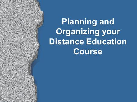 Planning and Organizing your Distance Education Course.