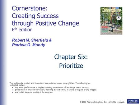 © 2011 Pearson Education, Inc. All rights reserved. Chapter Six: Prioritize Cornerstone: Creating Success through Positive Change 6 th edition Robert M.